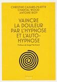 Vaincre la douleur par lhypnose et lautohypnose de CAZARD-FILIETTE, WOOD et BIOY Editions Solutions Vigot année 2016 ISBN 9782711423293 livre broché grand format dimensions 15,3x21 cm, 128 pages