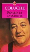 Pensées et anecdotes de COLUCHE Editions Le Livre de Poche n14382 année 2001 ISBN 2253143820 livre broché format poche dimensions 11,2x18,2 cm, 256 pages