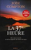 La 37e heure de Jodi COMPTON Editions France Loisirs année 2006 ISBN 2744189766 livre relié grand format dimensions 13,6x21 cm, 418 pages