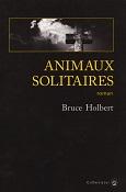 Animaux solitaires de Bruce HOLBERT Editions Gallmeister année 2013 ISBN 9782351780671 livre broché grand format dimensions 14,2x20,7 cm, 336 pages