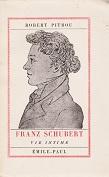 Franz Schubert de Robert PITROU Editions Emile-Paul année 1949 livre broché grand format dimensions 12x18,7 cm, 264 pages