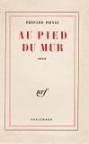 Au pied du mur de Bernard PRIVAT Editions NRF Gallimard année 1959 livre broché grand format dimensions 12x18,8 cm, 216 pages