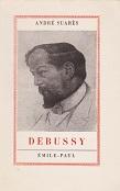 Debussy dAndré SUARES Editions Emile-Paul année 1936 livre broché grand format dimensions 12x18,7 cm, 192 pages